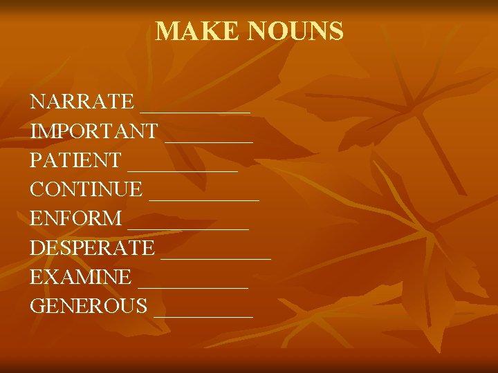 MAKE NOUNS NARRATE _____ IMPORTANT ____ PATIENT _____ CONTINUE _____ ENFORM ______ DESPERATE _____