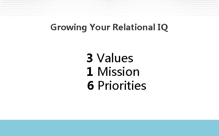 Growing Your Relational IQ 3 Values 1 Mission 6 Priorities
