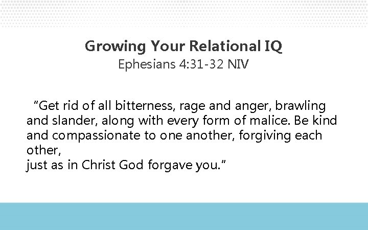 """Growing Your Relational IQ Ephesians 4: 31 -32 NIV """"Get rid of all bitterness,"""