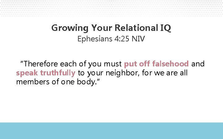 """Growing Your Relational IQ Ephesians 4: 25 NIV """"Therefore each of you must put"""