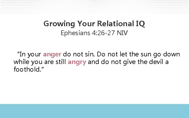 """Growing Your Relational IQ Ephesians 4: 26 -27 NIV """"In your anger do not"""