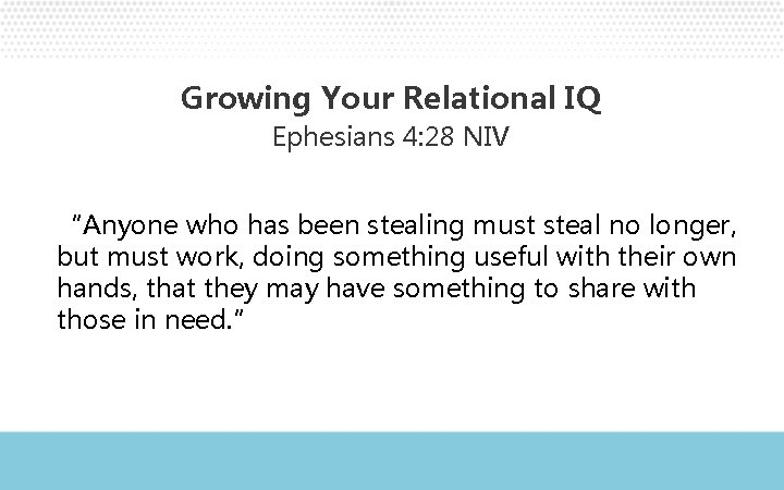"""Growing Your Relational IQ Ephesians 4: 28 NIV """"Anyone who has been stealing must"""