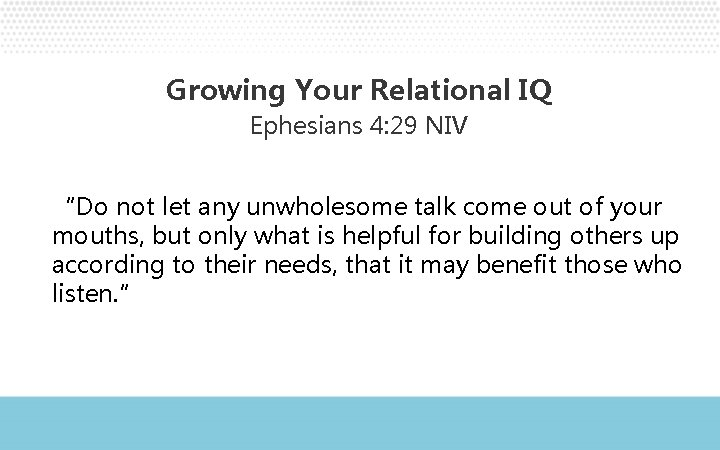 """Growing Your Relational IQ Ephesians 4: 29 NIV """"Do not let any unwholesome talk"""