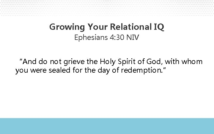 """Growing Your Relational IQ Ephesians 4: 30 NIV """"And do not grieve the Holy"""