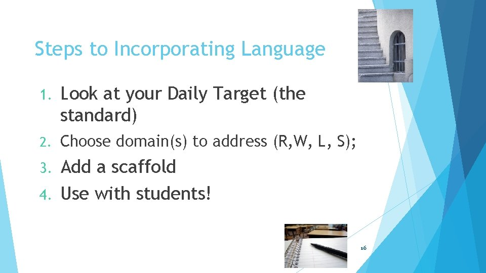 Steps to Incorporating Language 1. Look at your Daily Target (the standard) 2. Choose