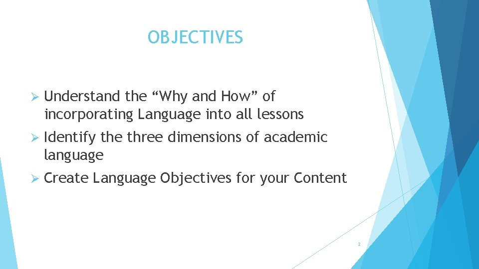 """OBJECTIVES Ø Understand the """"Why and How"""" of incorporating Language into all lessons Ø"""
