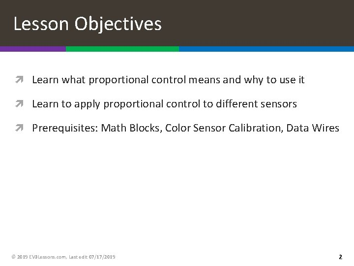 Lesson Objectives Learn what proportional control means and why to use it Learn to