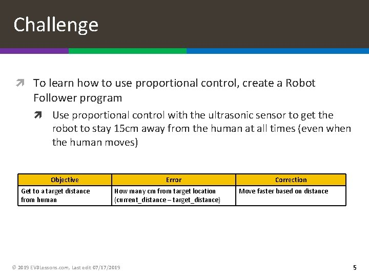 Challenge To learn how to use proportional control, create a Robot Follower program Use