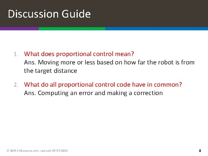 Discussion Guide 1. What does proportional control mean? Ans. Moving more or less based