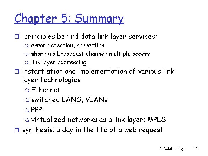Chapter 5: Summary r principles behind data link layer services: m error detection, correction