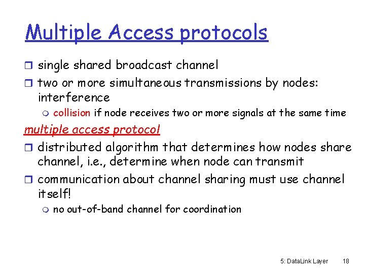 Multiple Access protocols r single shared broadcast channel r two or more simultaneous transmissions