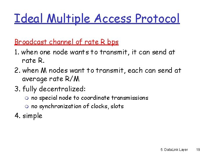 Ideal Multiple Access Protocol Broadcast channel of rate R bps 1. when one node