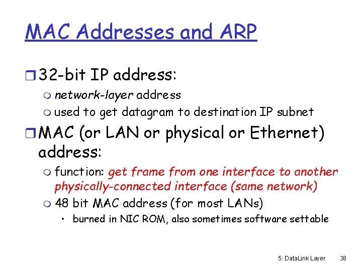 MAC Addresses and ARP r 32 -bit IP address: m network-layer address m used