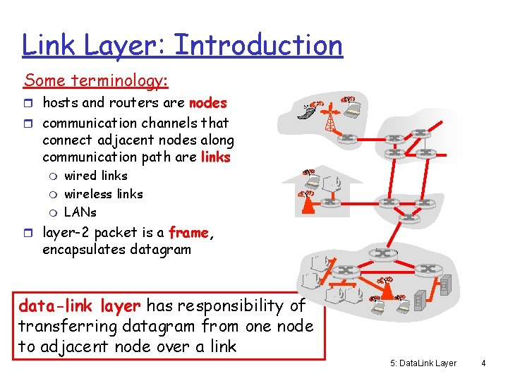 Link Layer: Introduction Some terminology: r hosts and routers are nodes r communication channels