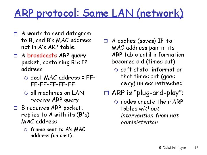 ARP protocol: Same LAN (network) r A wants to send datagram to B, and