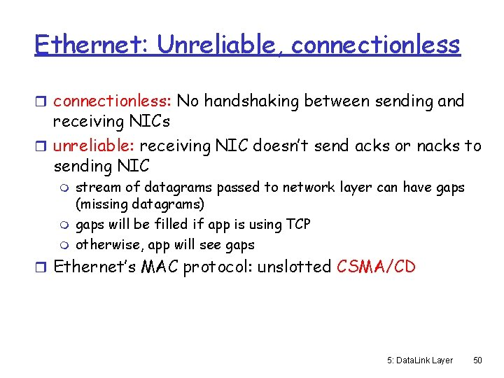 Ethernet: Unreliable, connectionless r connectionless: No handshaking between sending and receiving NICs r unreliable: