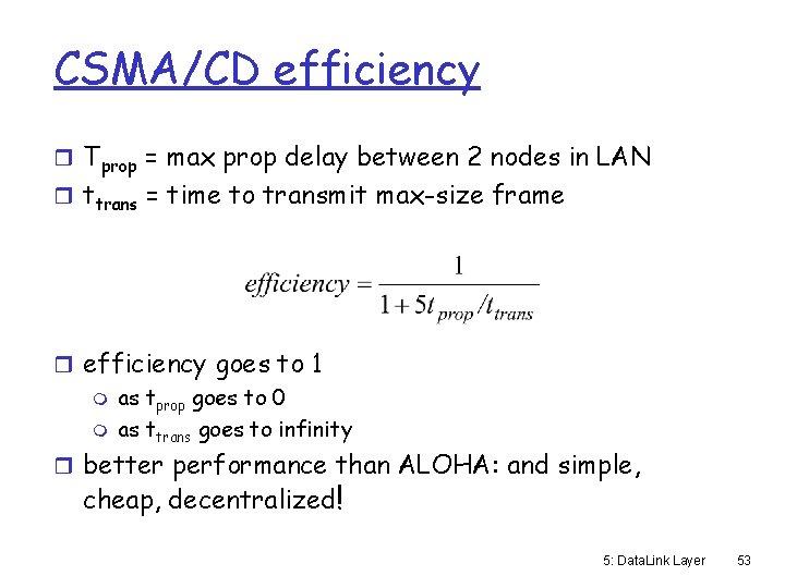 CSMA/CD efficiency r Tprop = max prop delay between 2 nodes in LAN r