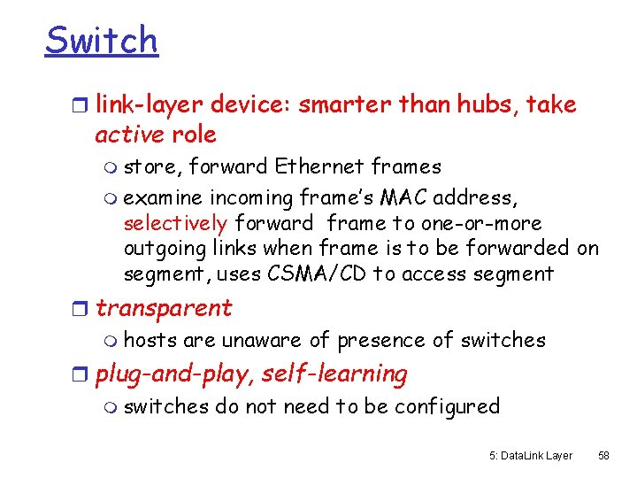 Switch r link-layer device: smarter than hubs, take active role m store, forward Ethernet