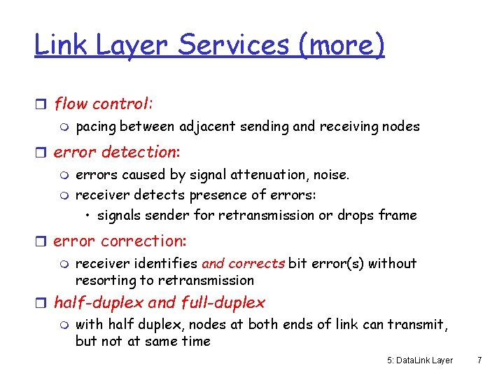 Link Layer Services (more) r flow control: m pacing between adjacent sending and receiving