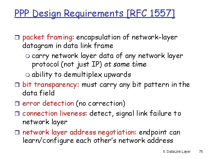 PPP Design Requirements [RFC 1557] r packet framing: encapsulation of network-layer r r datagram