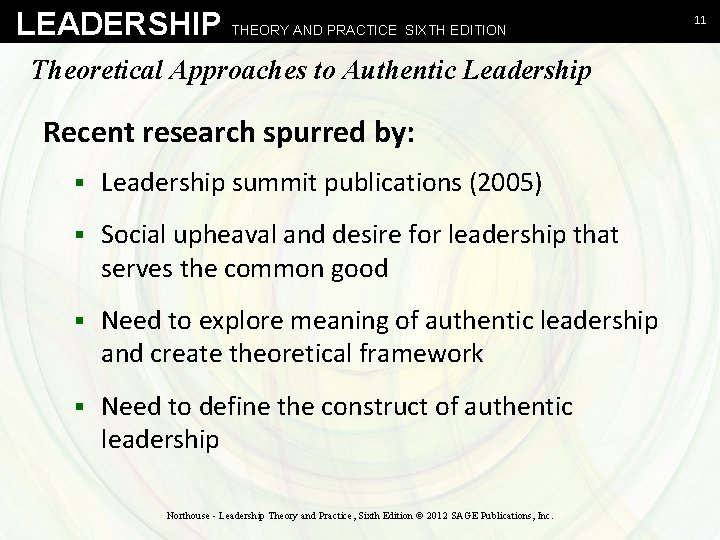 LEADERSHIP THEORY AND PRACTICE SIXTH EDITION Theoretical Approaches to Authentic Leadership Recent research spurred