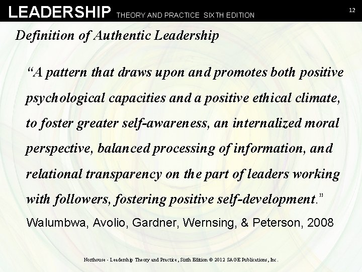 """LEADERSHIP THEORY AND PRACTICE SIXTH EDITION Definition of Authentic Leadership """"A pattern that draws"""