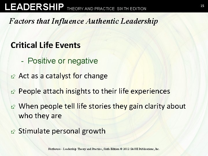 LEADERSHIP THEORY AND PRACTICE SIXTH EDITION Factors that Influence Authentic Leadership Critical Life Events