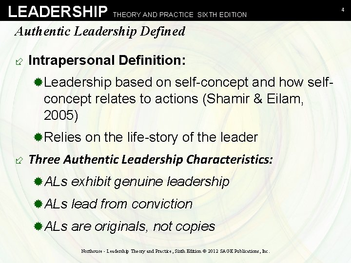LEADERSHIP THEORY AND PRACTICE SIXTH EDITION Authentic Leadership Defined ÷ Intrapersonal Definition: ®Leadership based