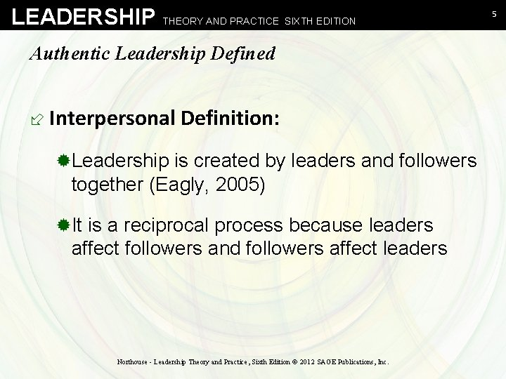 LEADERSHIP THEORY AND PRACTICE SIXTH EDITION Authentic Leadership Defined ÷ Interpersonal Definition: ®Leadership is