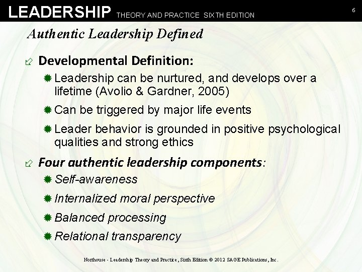 LEADERSHIP THEORY AND PRACTICE SIXTH EDITION Authentic Leadership Defined ÷ Developmental Definition: ® Leadership