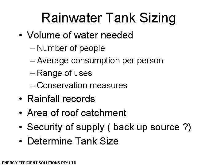 Rainwater Tank Sizing • Volume of water needed – Number of people – Average