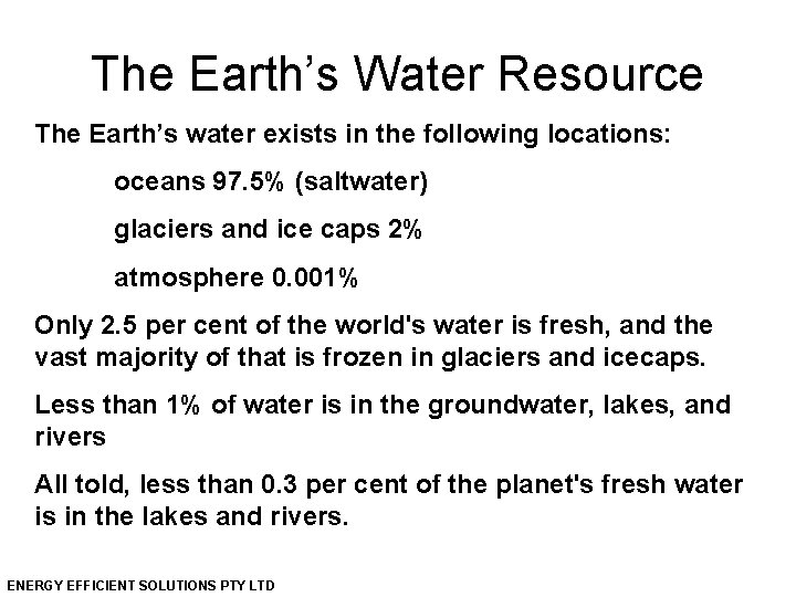 The Earth's Water Resource The Earth's water exists in the following locations: oceans 97.