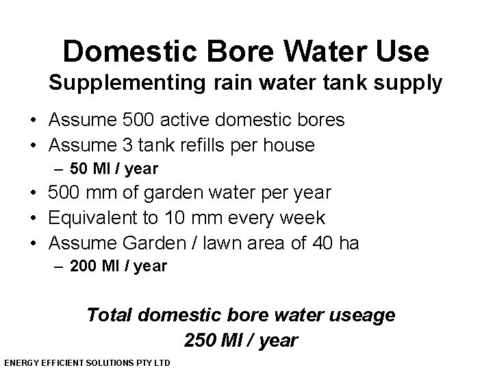 Domestic Bore Water Use Supplementing rain water tank supply • Assume 500 active domestic