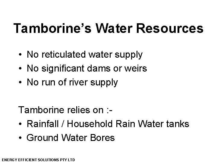 Tamborine's Water Resources • No reticulated water supply • No significant dams or weirs
