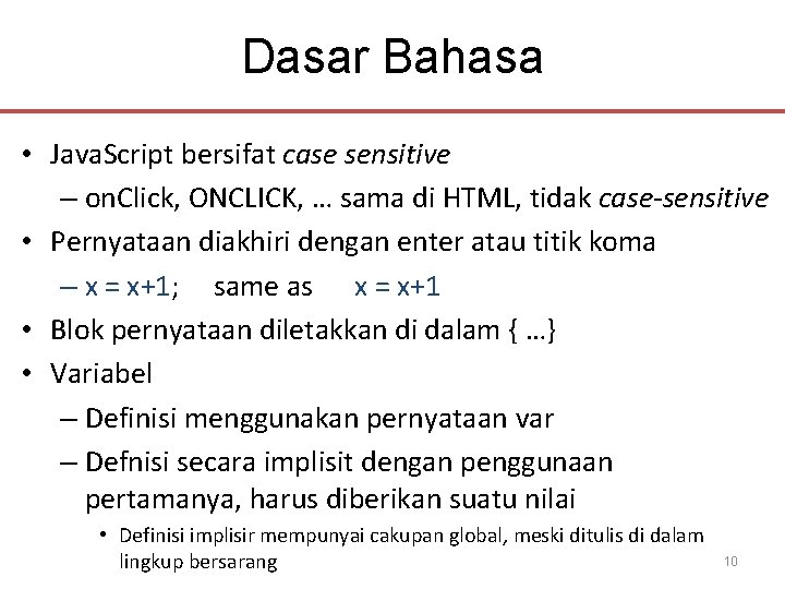 Dasar Bahasa • Java. Script bersifat case sensitive – on. Click, ONCLICK, … sama