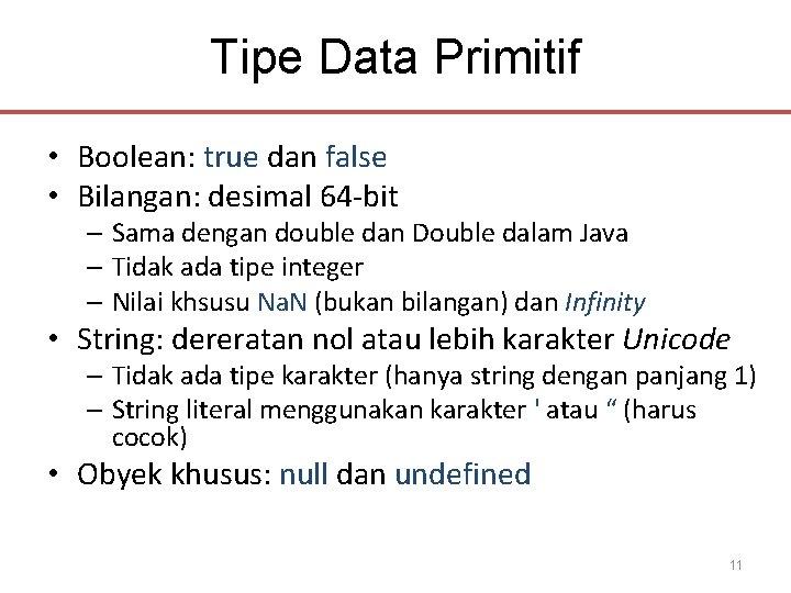 Tipe Data Primitif • Boolean: true dan false • Bilangan: desimal 64 -bit –