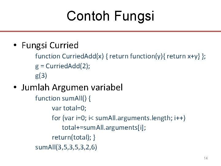 Contoh Fungsi • Fungsi Curried function Curried. Add(x) { return function(y){ return x+y} };