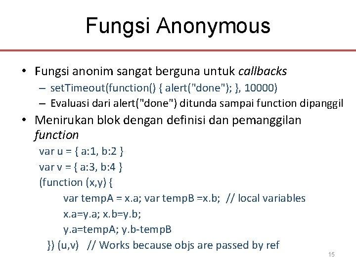 "Fungsi Anonymous • Fungsi anonim sangat berguna untuk callbacks – set. Timeout(function() { alert(""done"");"