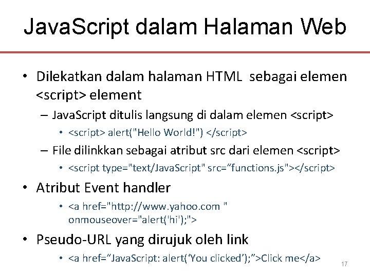 Java. Script dalam Halaman Web • Dilekatkan dalam halaman HTML sebagai elemen <script> element