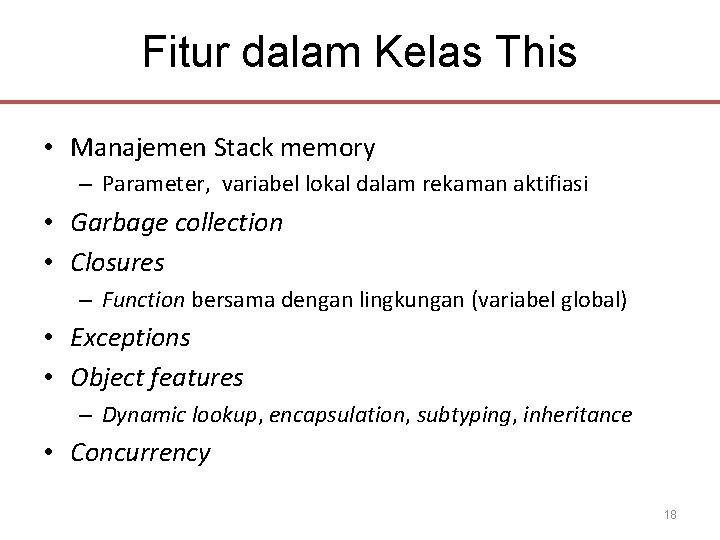 Fitur dalam Kelas This • Manajemen Stack memory – Parameter, variabel lokal dalam rekaman