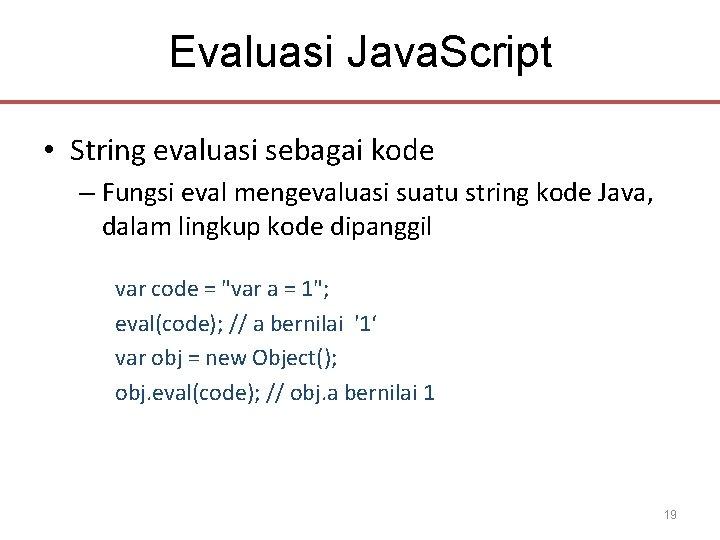 Evaluasi Java. Script • String evaluasi sebagai kode – Fungsi eval mengevaluasi suatu string