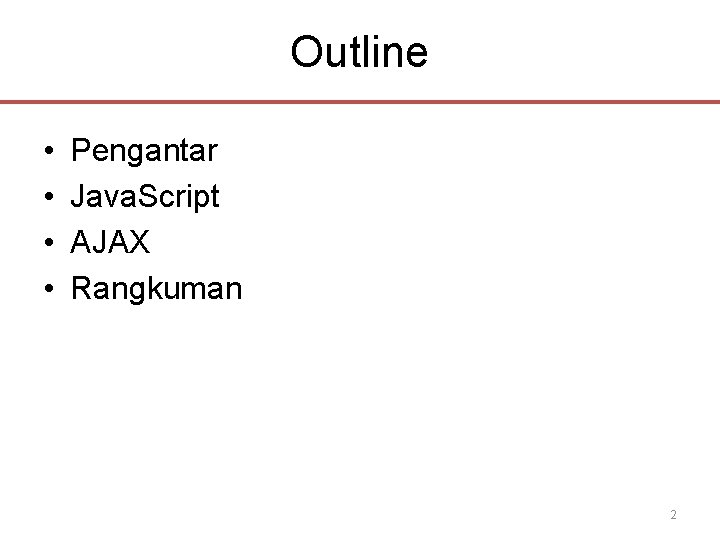 Outline • • Pengantar Java. Script AJAX Rangkuman 2