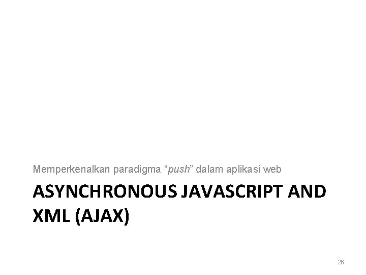 """Memperkenalkan paradigma """"push"""" dalam aplikasi web ASYNCHRONOUS JAVASCRIPT AND XML (AJAX) 26"""