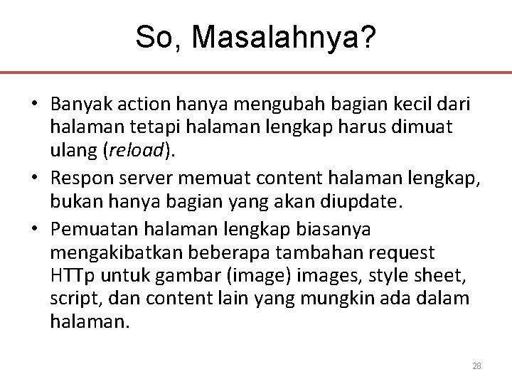 So, Masalahnya? • Banyak action hanya mengubah bagian kecil dari halaman tetapi halaman lengkap