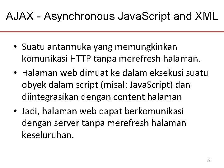 AJAX - Asynchronous Java. Script and XML • Suatu antarmuka yang memungkinkan komunikasi HTTP