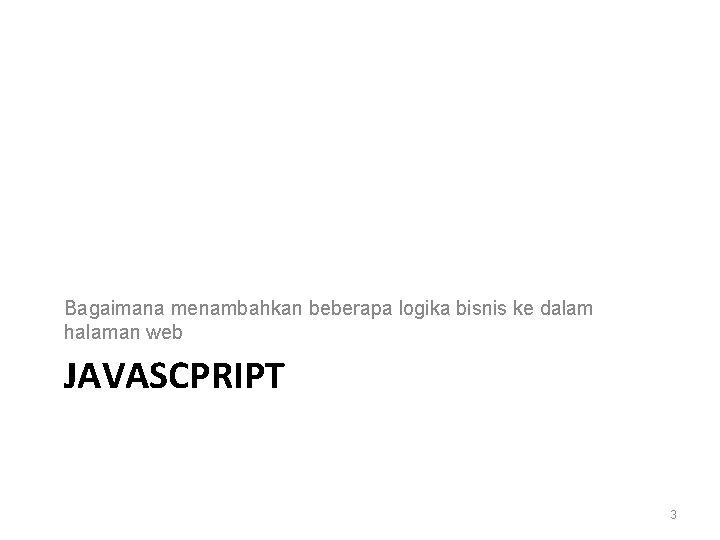 Bagaimana menambahkan beberapa logika bisnis ke dalam halaman web JAVASCPRIPT 3