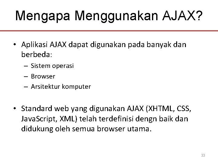 Mengapa Menggunakan AJAX? • Aplikasi AJAX dapat digunakan pada banyak dan berbeda: – Sistem