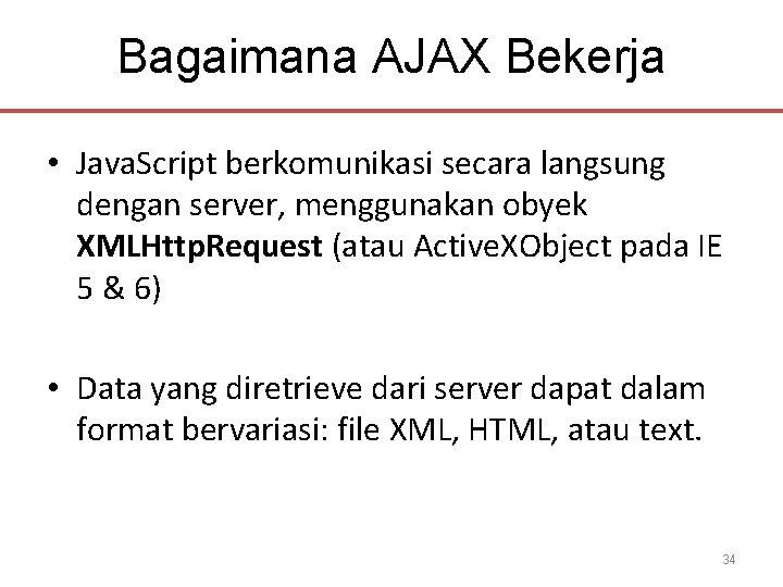 Bagaimana AJAX Bekerja • Java. Script berkomunikasi secara langsung dengan server, menggunakan obyek XMLHttp.