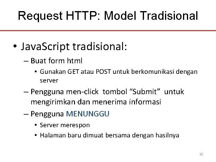 Request HTTP: Model Tradisional • Java. Script tradisional: – Buat form html • Gunakan
