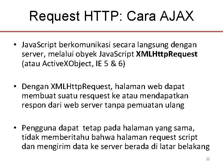 Request HTTP: Cara AJAX • Java. Script berkomunikasi secara langsung dengan server, melalui obyek